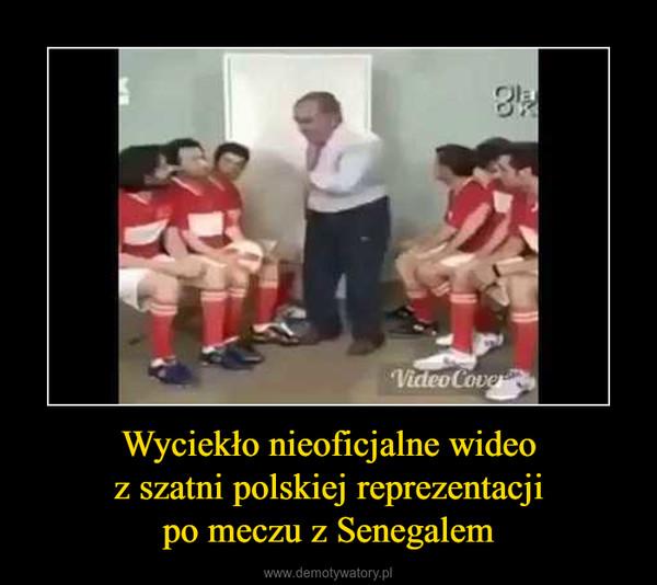 Wyciekło nieoficjalne wideoz szatni polskiej reprezentacjipo meczu z Senegalem –