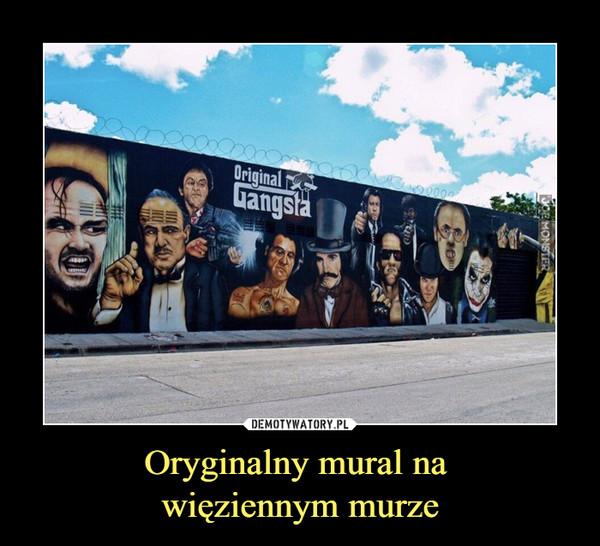 Oryginalny mural na więziennym murze –  original gangsta