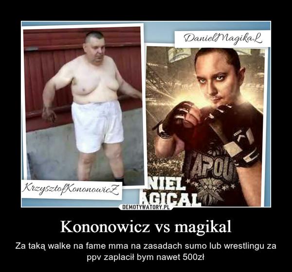 Kononowicz vs magikal – Za taką walke na fame mma na zasadach sumo lub wrestlingu za ppv zaplacił bym nawet 500zł