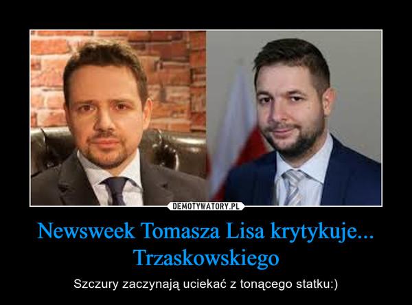 Newsweek Tomasza Lisa krytykuje... Trzaskowskiego – Szczury zaczynają uciekać z tonącego statku:)
