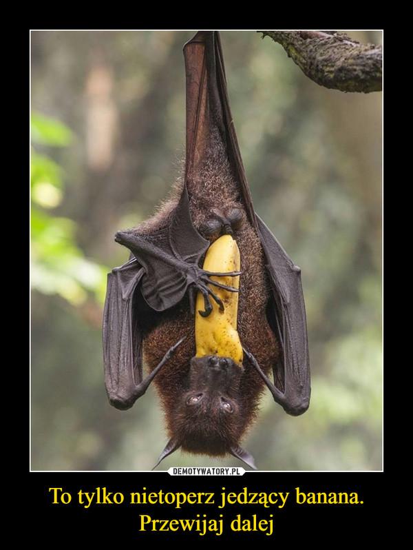 To tylko nietoperz jedzący banana. Przewijaj dalej –