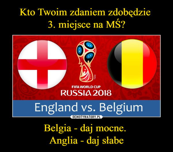 Belgia - daj mocne. Anglia - daj słabe –  Fifa world cup 2018 Russia England vs. Belgium