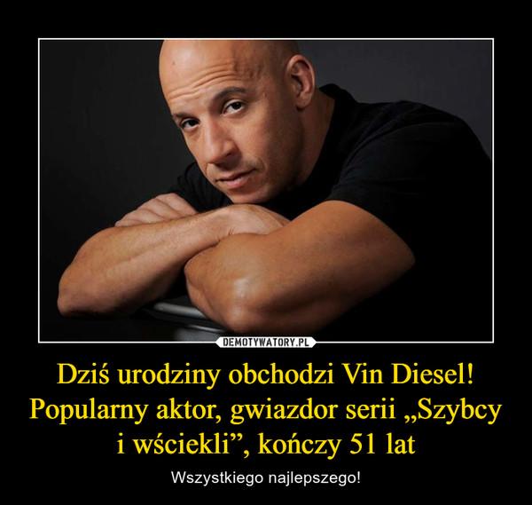 """Dziś urodziny obchodzi Vin Diesel! Popularny aktor, gwiazdor serii """"Szybcy i wściekli"""", kończy 51 lat – Wszystkiego najlepszego!"""