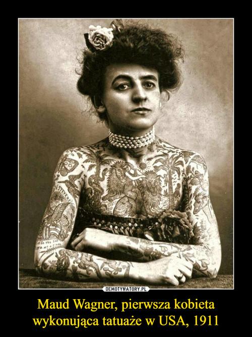 Maud Wagner, pierwsza kobieta wykonująca tatuaże w USA, 1911