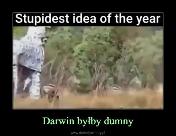 Darwin byłby dumny –