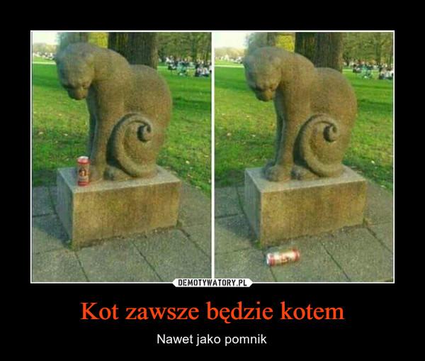 Kot zawsze będzie kotem – Nawet jako pomnik