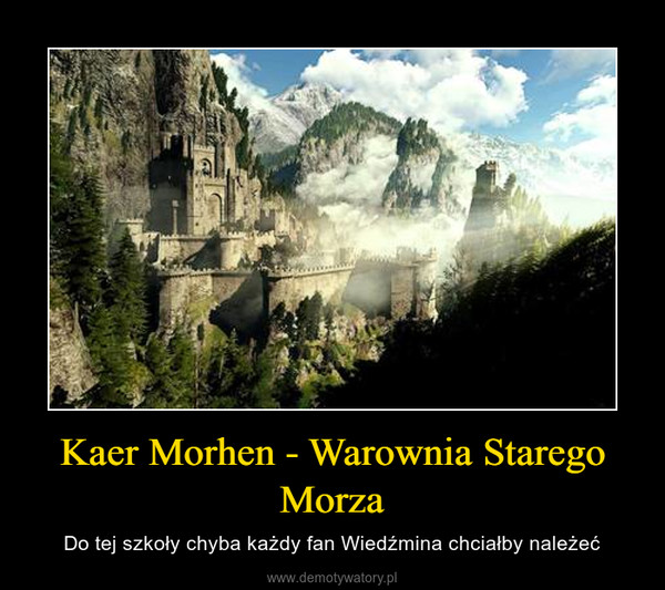Kaer Morhen - Warownia Starego Morza – Do tej szkoły chyba każdy fan Wiedźmina chciałby należeć