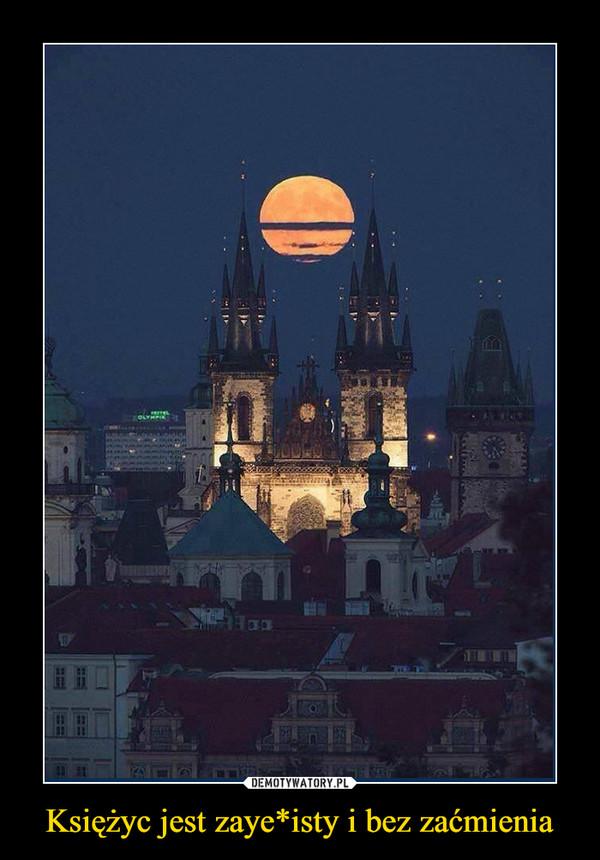 Księżyc jest zaye*isty i bez zaćmienia –