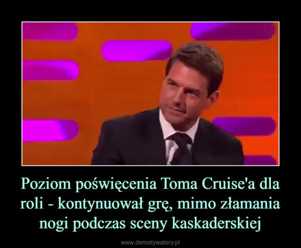 Poziom poświęcenia Toma Cruise'a dla roli - kontynuował grę, mimo złamania nogi podczas sceny kaskaderskiej –