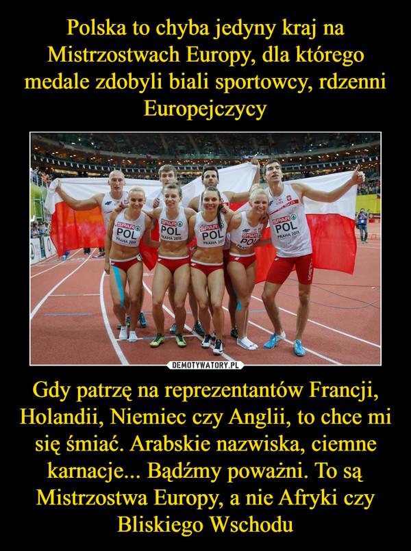 Gdy patrzę na reprezentantów Francji, Holandii, Niemiec czy Anglii, to chce mi się śmiać. Arabskie nazwiska, ciemne karnacje... Bądźmy poważni. To są Mistrzostwa Europy, a nie Afryki czy Bliskiego Wschodu –