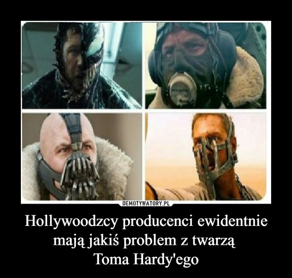 Hollywoodzcy producenci ewidentnie mają jakiś problem z twarzą Toma Hardy'ego –