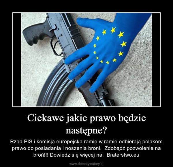 Ciekawe jakie prawo będzie następne? – Rząd PIS i komisja europejska ramię w ramię odbierają polakom prawo do posiadania i noszenia broni.  Zdobądź pozwolenie na broń!!! Dowiedz się więcej na:  Braterstwo.eu