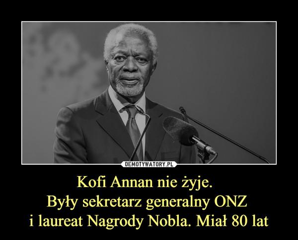 Kofi Annan nie żyje.  Były sekretarz generalny ONZ i laureat Nagrody Nobla. Miał 80 lat –