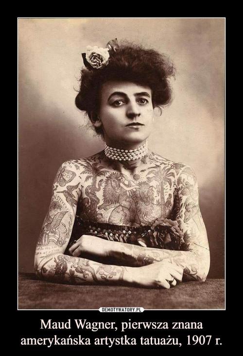 Maud Wagner, pierwsza znana amerykańska artystka tatuażu, 1907 r.