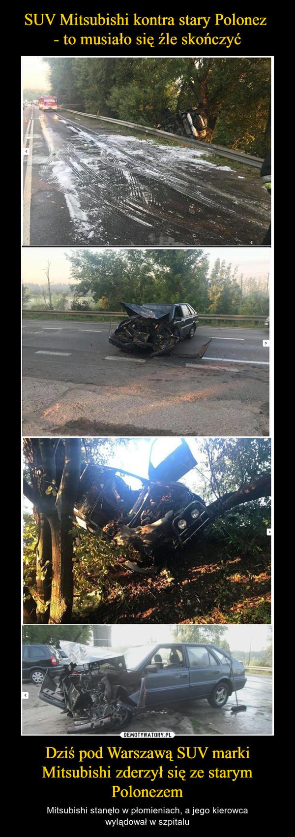 Dziś pod Warszawą SUV marki Mitsubishi zderzył się ze starym Polonezem – Mitsubishi stanęło w płomieniach, a jego kierowcawylądował w szpitalu