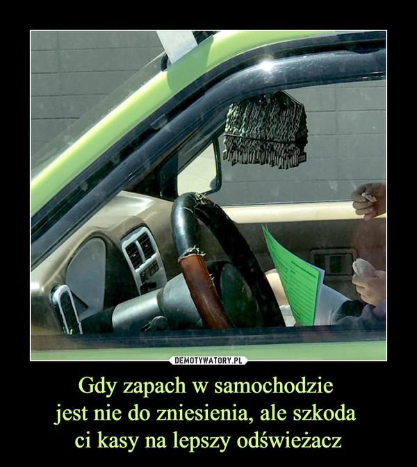 Gdy zapach w samochodzie jest nie do zniesienia, ale szkoda ci kasy na lepszy odświeżacz –