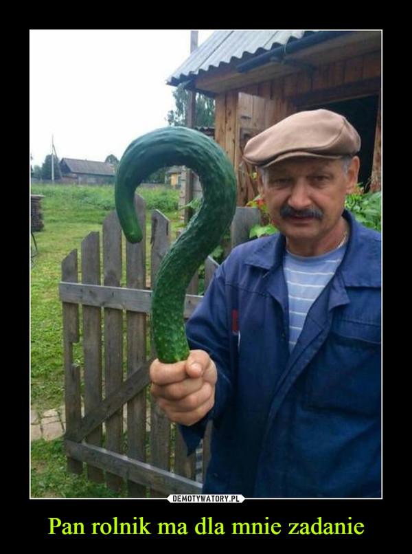 Pan rolnik ma dla mnie zadanie –