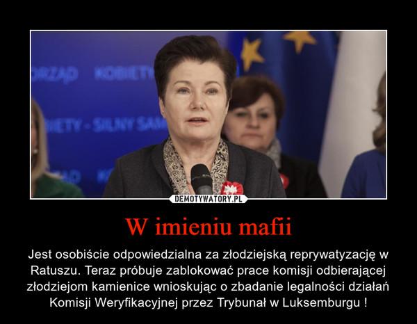 W imieniu mafii – Jest osobiście odpowiedzialna za złodziejską reprywatyzację w Ratuszu. Teraz próbuje zablokować prace komisji odbierającej złodziejom kamienice wnioskując o zbadanie legalności działań Komisji Weryfikacyjnej przez Trybunał w Luksemburgu !