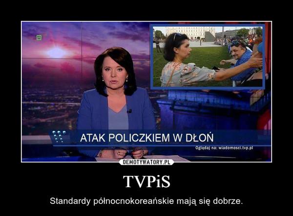 TVPiS – Standardy północnokoreańskie mają się dobrze.