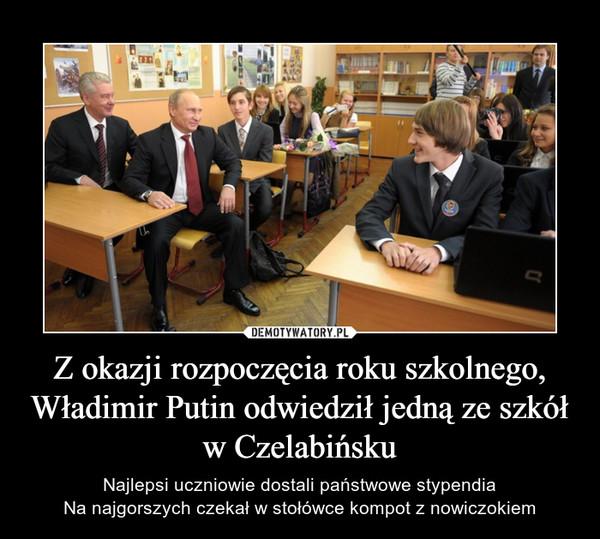 Z okazji rozpoczęcia roku szkolnego, Władimir Putin odwiedził jedną ze szkół w Czelabińsku – Najlepsi uczniowie dostali państwowe stypendiaNa najgorszych czekał w stołówce kompot z nowiczokiem