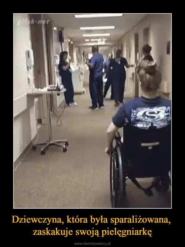 Dziewczyna, która była sparaliżowana, zaskakuje swoją pielęgniarkę –