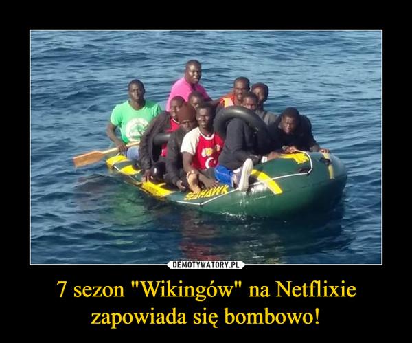 """7 sezon """"Wikingów"""" na Netflixie zapowiada się bombowo! –"""