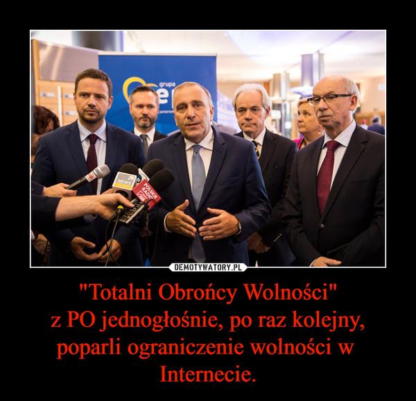 """""""Totalni Obrońcy Wolności""""z PO jednogłośnie, po raz kolejny, poparli ograniczenie wolności w  Internecie. –"""