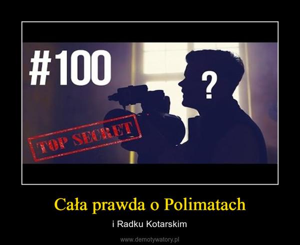 Cała prawda o Polimatach – i Radku Kotarskim