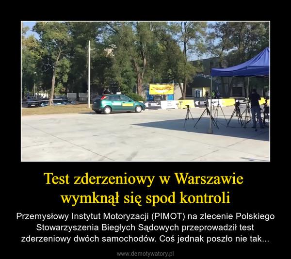 Test zderzeniowy w Warszawie wymknął się spod kontroli – Przemysłowy Instytut Motoryzacji (PIMOT) na zlecenie Polskiego Stowarzyszenia Biegłych Sądowych przeprowadził test zderzeniowy dwóch samochodów. Coś jednak poszło nie tak...