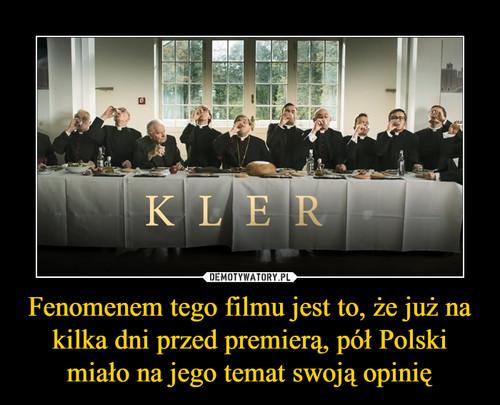 Fenomenem tego filmu jest to, że już na kilka dni przed premierą, pół Polski miało na jego temat swoją opinię