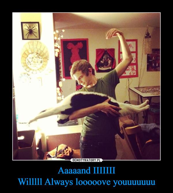 Aaaaand IIIIIIIWilllll Always looooove youuuuuuu –