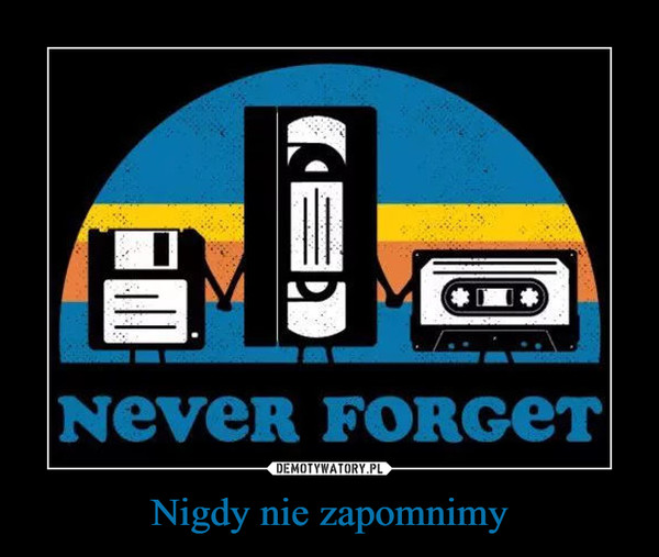 Nigdy nie zapomnimy –  NEVER FORGET