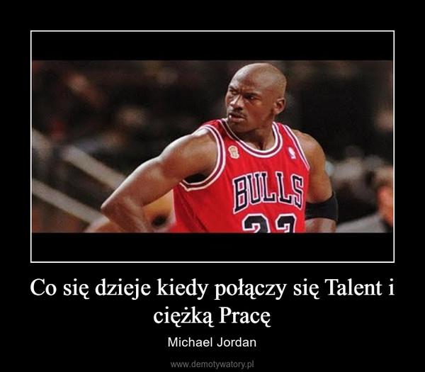Co się dzieje kiedy połączy się Talent i ciężką Pracę – Michael Jordan