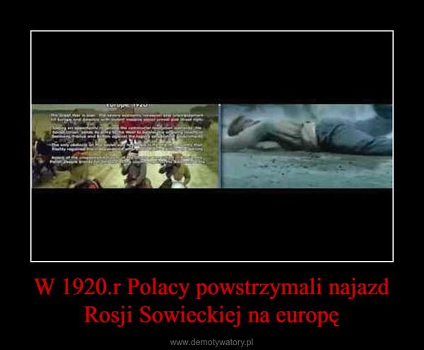 W 1920.r Polacy powstrzymali najazd Rosji Sowieckiej na europę –