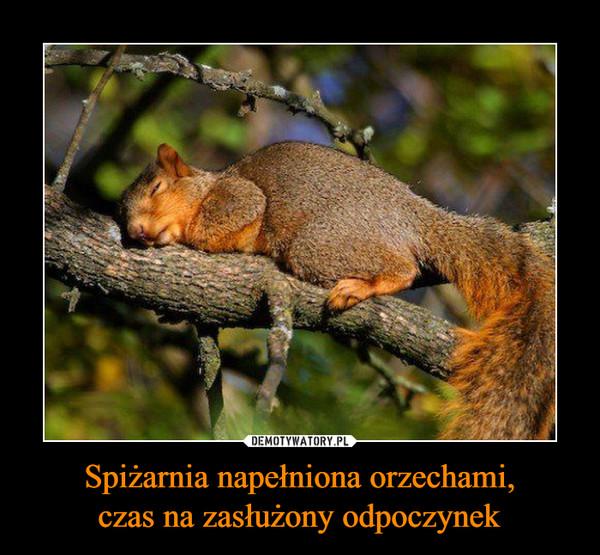 Spiżarnia napełniona orzechami,czas na zasłużony odpoczynek –