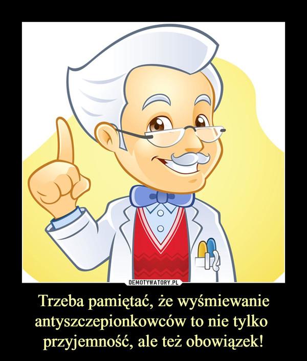 Trzeba pamiętać, że wyśmiewanie antyszczepionkowców to nie tylko przyjemność, ale też obowiązek! –