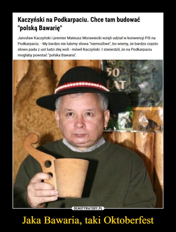 """Jaka Bawaria, taki Oktoberfest –  Kaczyński na Podkarpaciu. Chce tam budować """"polską Bawarię""""Jarosław Kaczyński i premier Mateusz Morawiecki wzięli udział w konwencji PiS na Podkarpaciu. - My bardzo nie lubimy słowa """"niemożliwe"""", bo wiemy, że bardzo często słowo pada z ust ludzi złej woli - mówił Kaczyński. I stwierdził, że na Podkarpaciu mogłaby powstać """"polska Bawaria""""."""