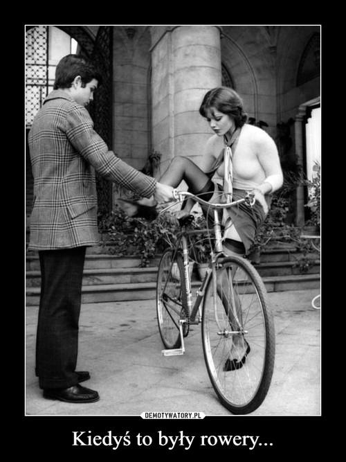Kiedyś to były rowery...