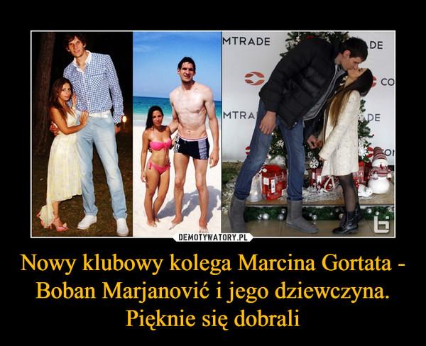 Nowy klubowy kolega Marcina Gortata - Boban Marjanović i jego dziewczyna. Pięknie się dobrali –