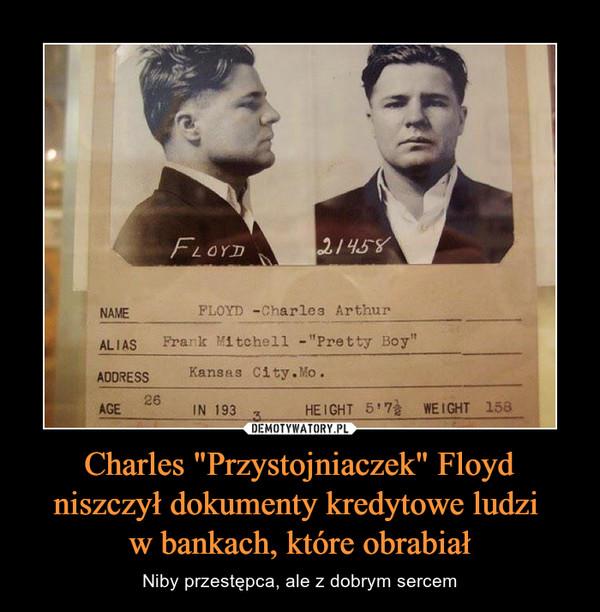 """Charles """"Przystojniaczek"""" Floyd niszczył dokumenty kredytowe ludzi w bankach, które obrabiał – Niby przestępca, ale z dobrym sercem"""