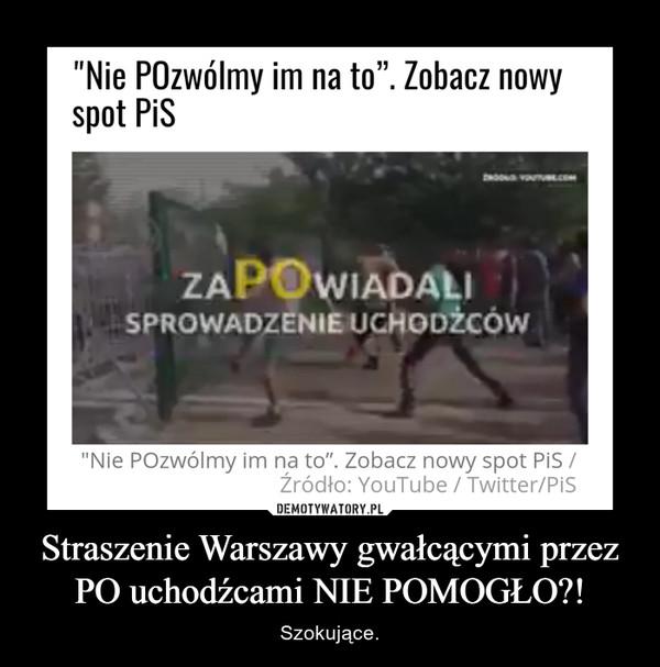 Straszenie Warszawy gwałcącymi przez PO uchodźcami NIE POMOGŁO?! – Szokujące.