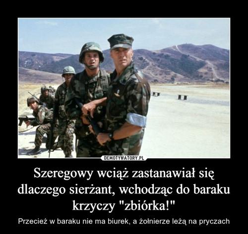 """Szeregowy wciąż zastanawiał się dlaczego sierżant, wchodząc do baraku krzyczy """"zbiórka!"""""""