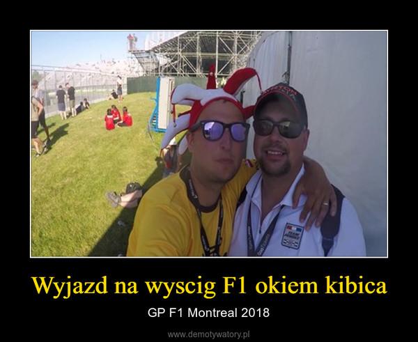 Wyjazd na wyscig F1 okiem kibica – GP F1 Montreal 2018