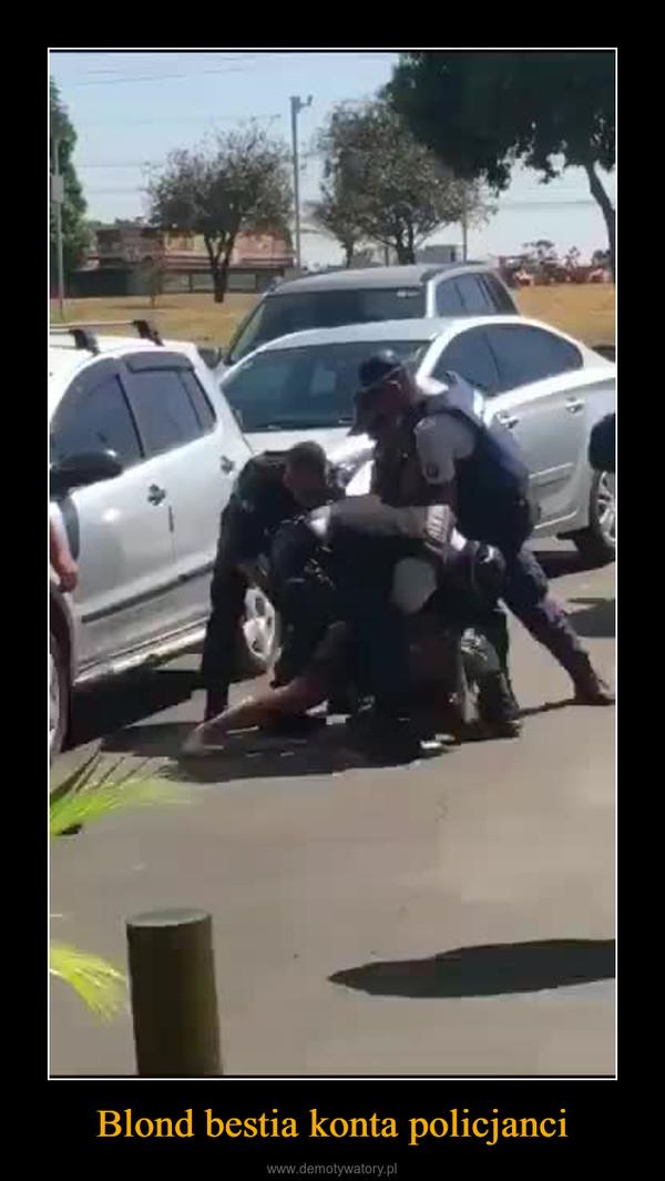 Blond bestia konta policjanci –
