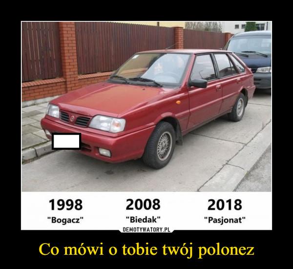 """Co mówi o tobie twój polonez –  1998Bogacz""""2008""""Biedak""""2018""""Pasjonat"""""""