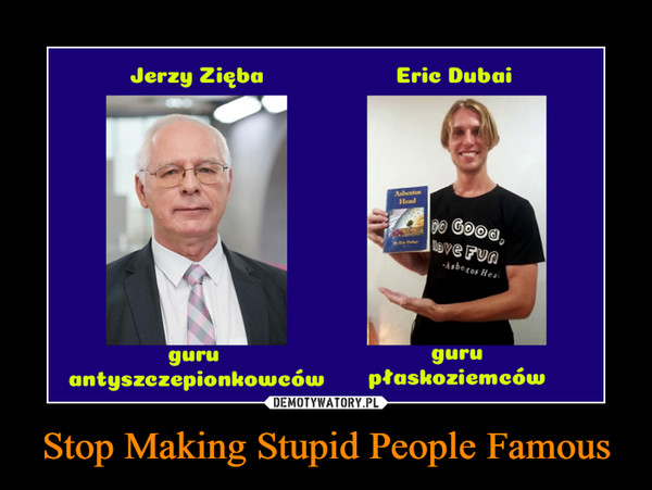 Stop Making Stupid People Famous –