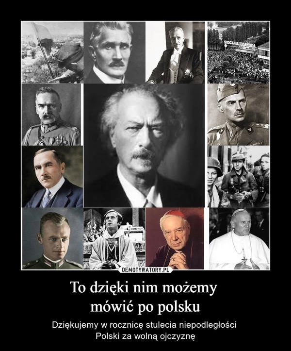 To dzięki nim możemy mówić po polsku – Dziękujemy w rocznicę stulecia niepodległości Polski za wolną ojczyznę