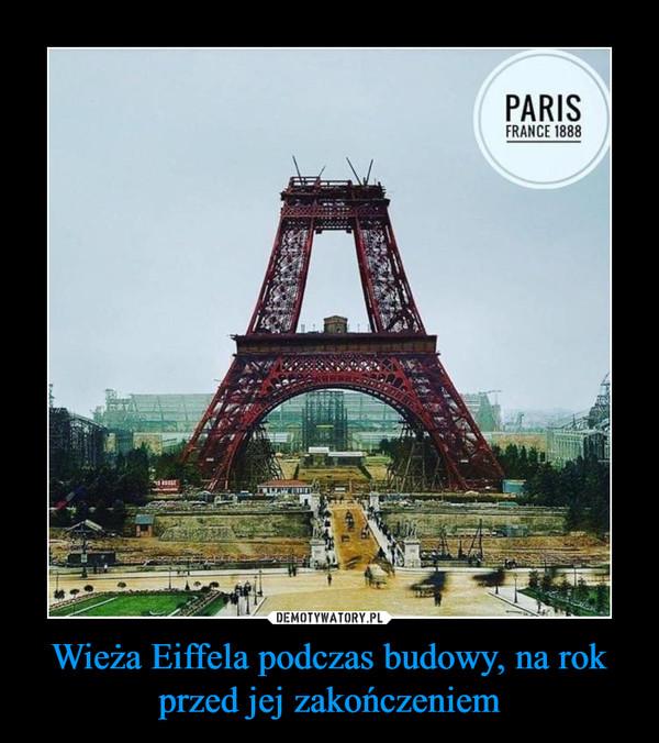 Wieża Eiffela podczas budowy, na rok przed jej zakończeniem –