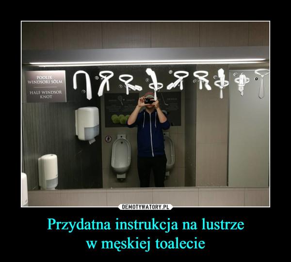 Przydatna instrukcja na lustrzew męskiej toalecie –