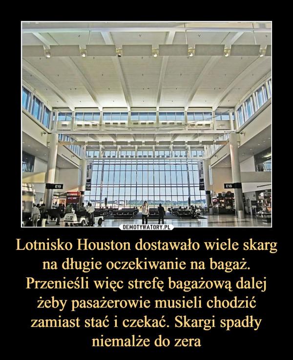 Lotnisko Houston dostawało wiele skarg na długie oczekiwanie na bagaż. Przenieśli więc strefę bagażową dalej żeby pasażerowie musieli chodzić zamiast stać i czekać. Skargi spadły niemalże do zera –
